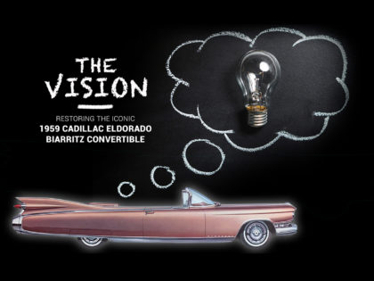 The Vision – Restoring the Iconic 1959 Cadillac Eldorado Biarritz Convertible