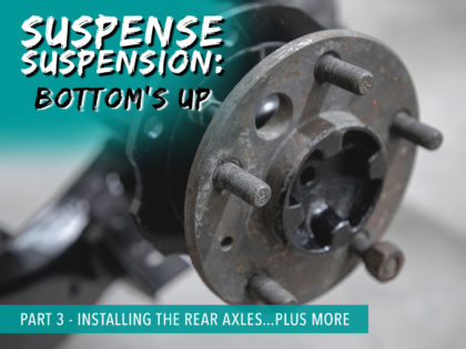 Suspense Suspension Part 3 – Installing the Rear Axles…Plus More