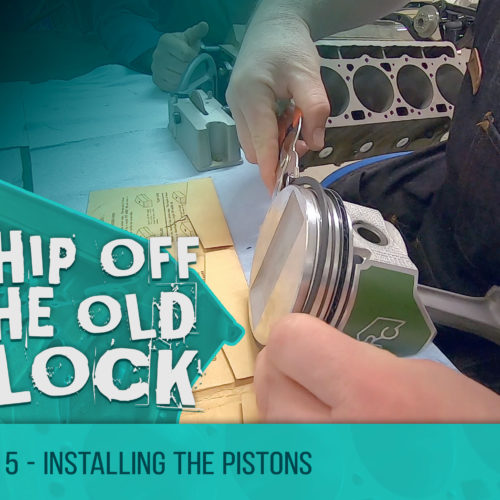 Chip Off The Old Block – Installing the Pistons