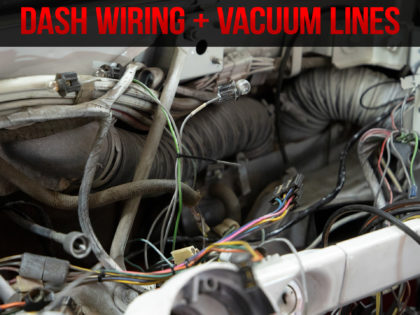 Dash Wiring and Vacuum Lines