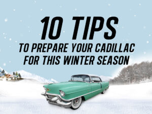 10 Tips to prepare your Cadillac for this Winter Season